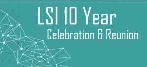 LSI 10 Year Celebration and Reunion