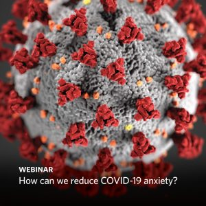 Recorded Webinar: How can we reduce COVID-19 anxiety?