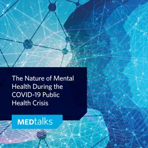 Recorded Webinar: MEDTalks – The Nature of Mental Health During the COVID-19 Public Health Crisis
