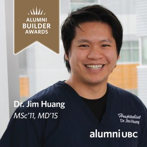 Congratulations Dr. Jim Huang, MSc'11, MD'15, a recipient of the 2020-2021 UBC Alumni Builder Award