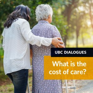 UBC Dialgoues: What is the cost of care? on October 13, 2021